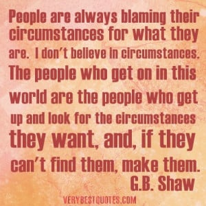 ... quotes - People are always blaming their circumstances for what they