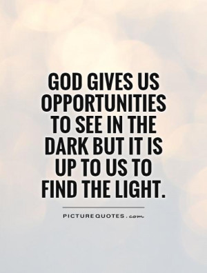 see in the dark but it is up to us to find the light picture quote 1