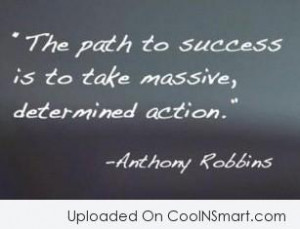 Action Quote: The path to success is to take...