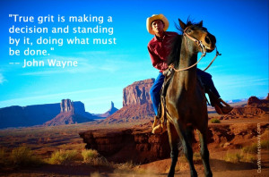 True grit is making a decision and standing by it, doing what must be ...