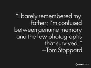 "... memory and the few photographs that survived."" — Tom Stoppard"