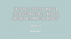 quote-Brad-Paisley-in-the-past-i-tried-to-be-88771.png