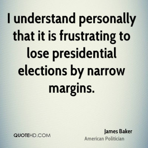 ... it is frustrating to lose presidential elections by narrow margins