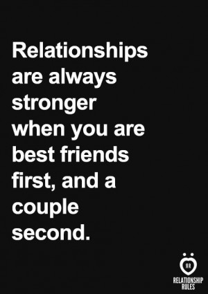 Relationships are always stronger when you are best friends first, and ...