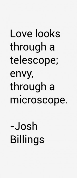 "Love looks through a telescope; envy, through a microscope."""