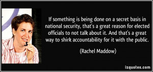 If something is being done on a secret basis in national security ...