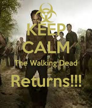 KEEP CALM The Walking Dead Returns!!!