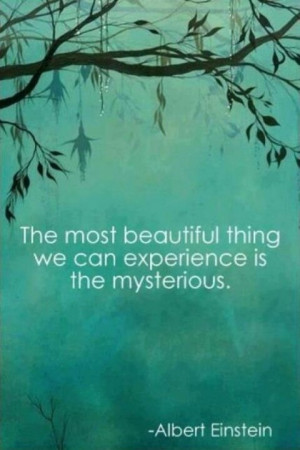 The most beautiful thing we can experience is the mysterious ...