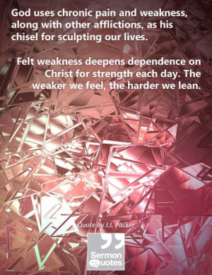 God uses chronic pain and weakness, along with other afflictions, as ...