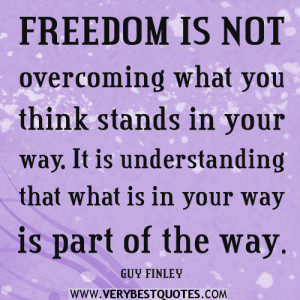 FREEDOM QUOTES, Freedom is not overcoming what you think stands in ...