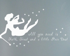 Fairy Quote All You Need is Faith T rust and a little Pixie Dust Girls ...