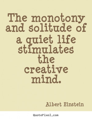picture quote about life - The monotony and solitude of a quiet life ...