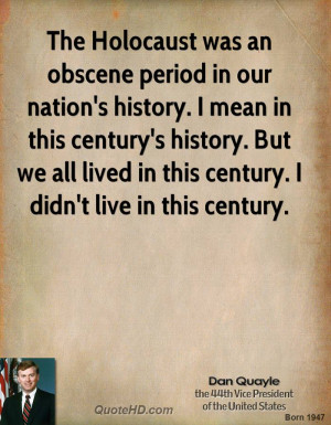 The Holocaust was an obscene period in our nation's history. I mean in ...
