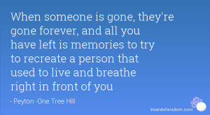 When someone is gone, they're gone forever, and all you have left is ...