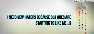 Need New Haters Because Old Ones Are Starting To Like Me...!!