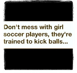 Dont Mess With Girl Soccer Players They're Trained To Kick Balls