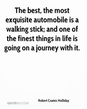 The best, the most exquisite automobile is a walking stick; and one of ...