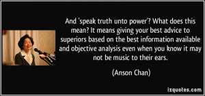 And 'speak truth unto power'? What does this mean? It means giving ...