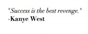 success is the best revenge kanye west quote