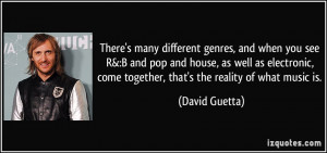 ... , come together, that's the reality of what music is. - David Guetta