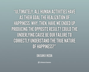 Ultimately, all human activities have as their goal the realization of ...