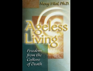 ... quotes from the book Ageless Living: Freedom from the Culture of Death