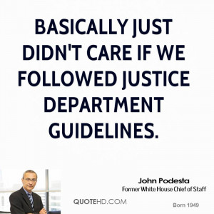 ... just didn't care if we followed Justice Department guidelines