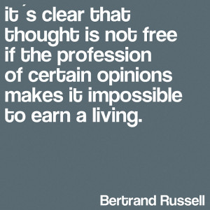 ... opinions makes it impossible to earn a living. Bertrand Russell