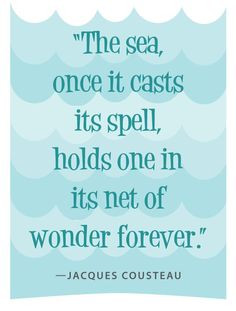 The sea, once it cases its spell, it holds one in its net of wonder ...