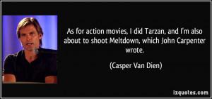 ... about to shoot Meltdown, which John Carpenter wrote. - Casper Van Dien