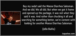 Buy my soda! said the Moose Diarrhea Salesman. And we did. We all did ...