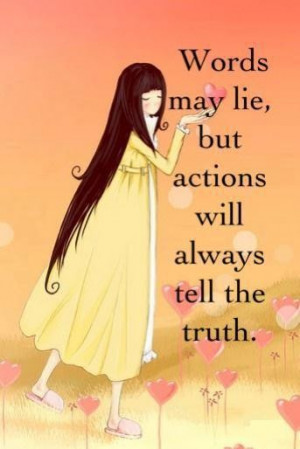 Actions Will Always Tell The Truth Love quote pictures