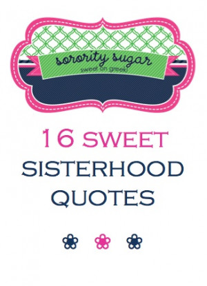 , Quotes Sisterhood, Sisterhood Sorority Quotes, Big Quotes Sorority ...
