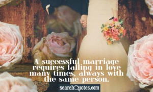 Successful Marriage Requires Falling In Love Many Times Always With ...