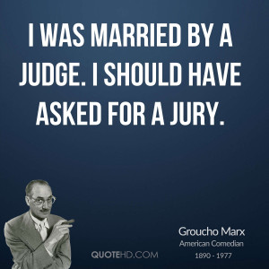 was married by a judge. I should have asked for a jury.