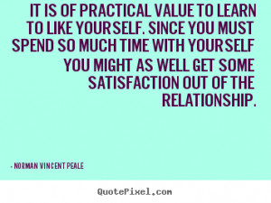 Quotes about love - It is of practical value to learn to like yourself ...