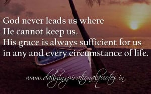 ... sufficient for us in any and every circumstance of life. ~ Anonymous