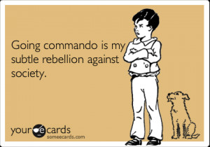 Commando is the way to go… not.