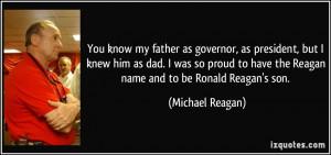... have the Reagan name and to be Ronald Reagan's son. - Michael Reagan