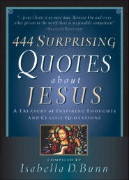 444 Surprising Quotes About Jesus: A Treasury of Inspiring Thoughts ...
