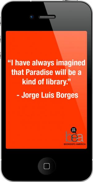 Jorge Luis Borges Quotes Jorge luis borges (august 1899 june 1986 ...
