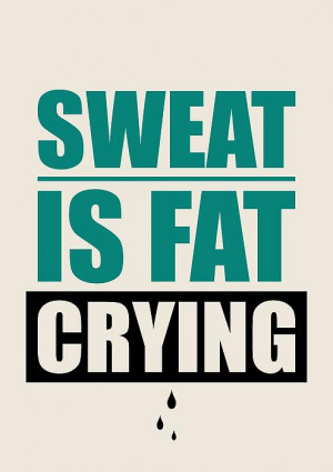 Sweat Is Fat Crying Gym Motivational Quotes Print by Lab No 4 - The ...