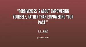 quote-T.-D.-Jakes-forgiveness-is-about-empowering-yourself-rather-than ...
