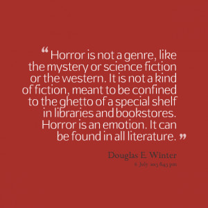 Quotes Picture: horror is not a genre, like the mystery or science ...