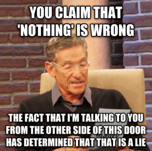 maury determined that was a lie you claim that nothing is wrong the ...