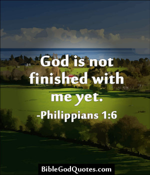 God Is Not Finished With Me Yet - Bible Quote