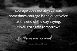 ... Roar Sometimes Courage Is The Quiet Voice At The Day - Courage Quote