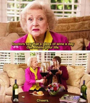 ... say that a glass of wine a day can extend your life Funny Women Image