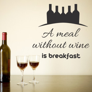 ... Meal Without Wine is Breakfast – Funny Kitchen Wall Quote Decal