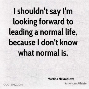 Martina Navratilova - I shouldn't say I'm looking forward to leading a ...